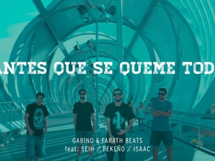 VIDEO CLIP | GABINO & FARATH con SEIH/PEKEÑO/ISAAC – ANTES QUE SE QUEME TODO